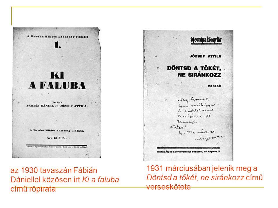 1931 márciusában jelenik meg a Döntsd a tőkét, ne siránkozz című verseskötete az 1930 tavaszán Fábián Dániellel közösen írt Ki a faluba című röpirata
