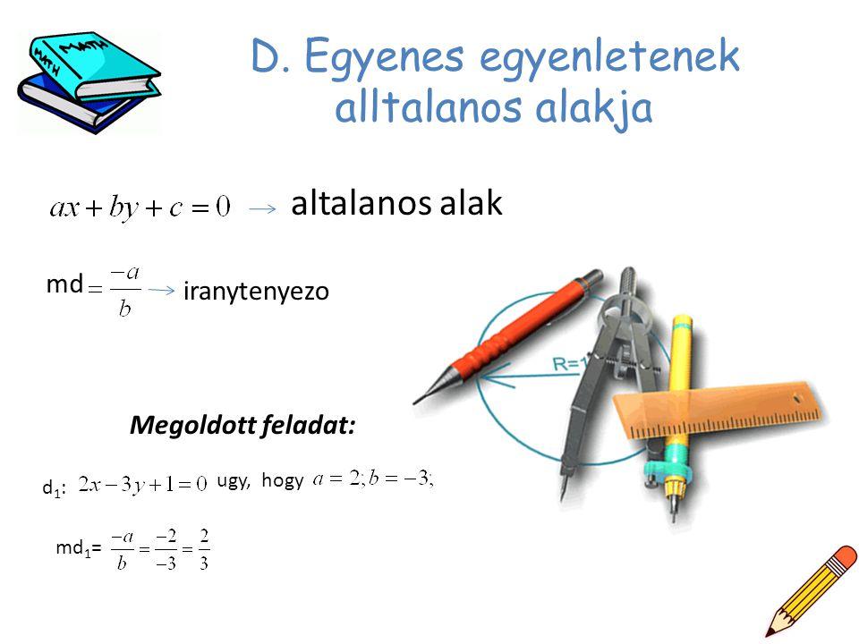 D. Egyenes egyenletenek alltalanos alakja altalanos alak md iranytenyezo Megoldott feladat: d1:d1: ugy, hogy md 1 =