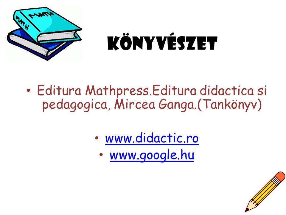Könyvészet • Editura Mathpress.Editura didactica si pedagogica, Mircea Ganga.(Tankönyv) • www.didactic.ro www.didactic.ro • www.google.hu www.google.h