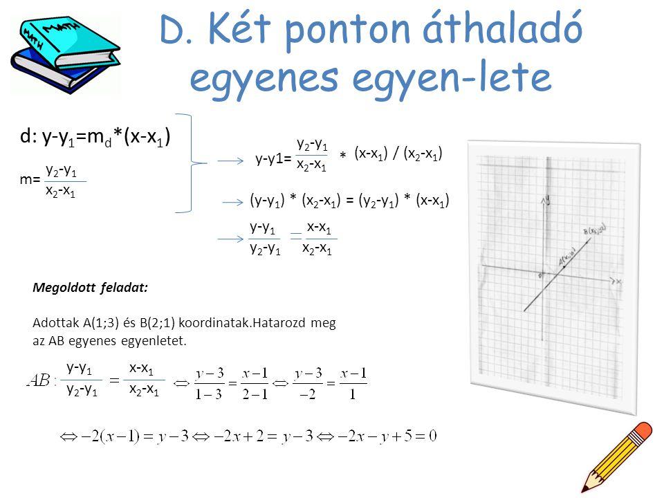 D. Két ponton áthaladó egyenes egyen-lete d: y-y 1 =m d *(x-x 1 ) m= y 2 -y 1 x 2 -x 1 y-y1= y 2 -y 1 x 2 -x 1 * (x-x 1 ) / (x 2 -x 1 ) (y-y 1 ) * (x