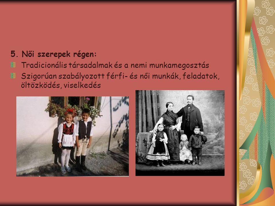 5. Női szerepek régen: Tradicionális társadalmak és a nemi munkamegosztás Szigorúan szabályozott férfi- és női munkák, feladatok, öltözködés, viselked