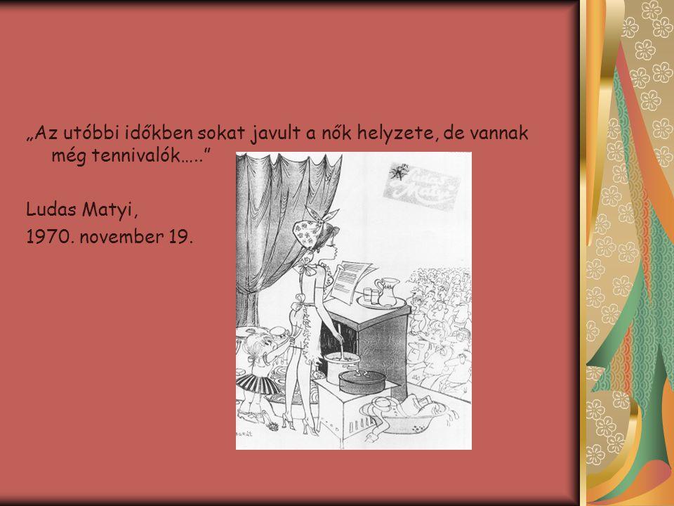 """""""Az utóbbi időkben sokat javult a nők helyzete, de vannak még tennivalók….."""" Ludas Matyi, 1970. november 19."""
