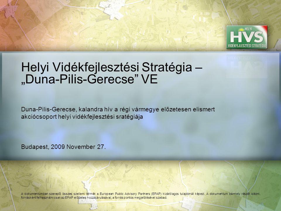 """Budapest, 2009 November 27. Helyi Vidékfejlesztési Stratégia – """"Duna-Pilis-Gerecse"""" VE A dokumentumban szereplő összes szellemi termék a European Publ"""