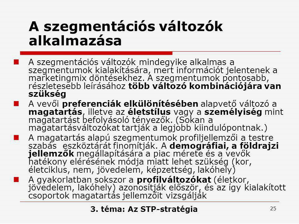 25 A szegmentációs változók alkalmazása  A szegmentációs változók mindegyike alkalmas a szegmentumok kialakítására, mert információt jelentenek a marketingmix döntésekhez.
