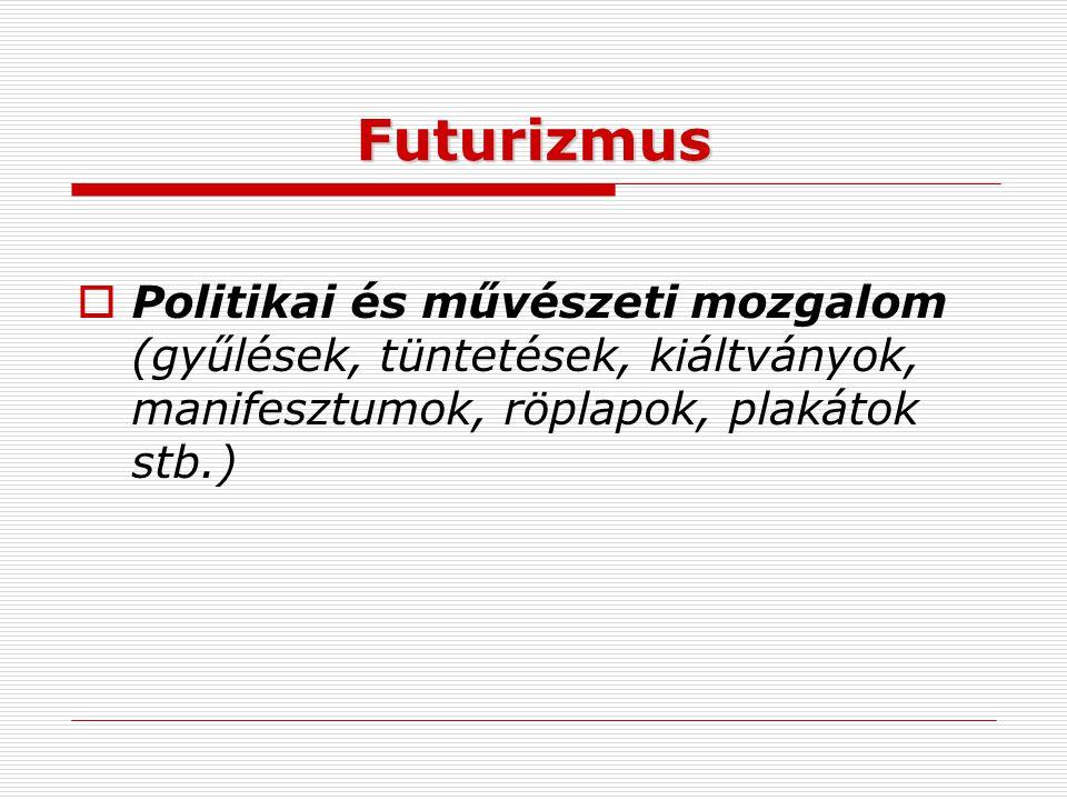Futurizmus  Politikai és művészeti mozgalom (gyűlések, tüntetések, kiáltványok, manifesztumok, röplapok, plakátok stb.)