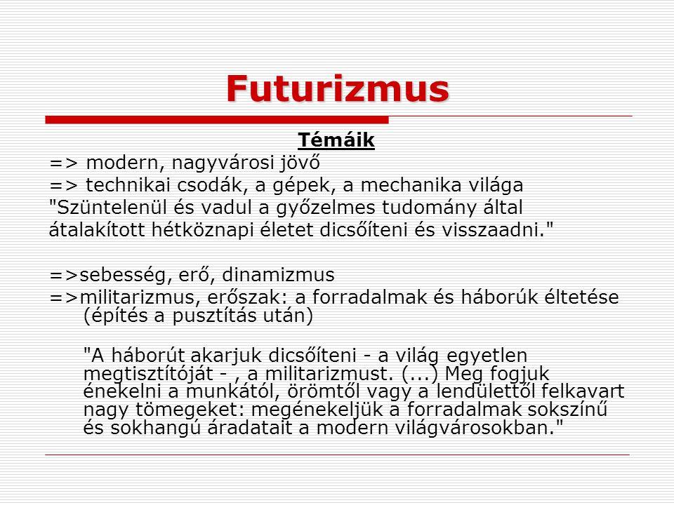 Futurizmus Témáik => modern, nagyvárosi jövő => technikai csodák, a gépek, a mechanika világa