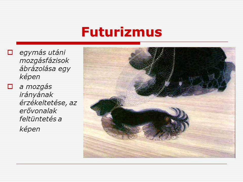 Futurizmus  egymás utáni mozgásfázisok ábrázolása egy képen  a mozgás irányának érzékeltetése, az erővonalak feltüntetés a képen