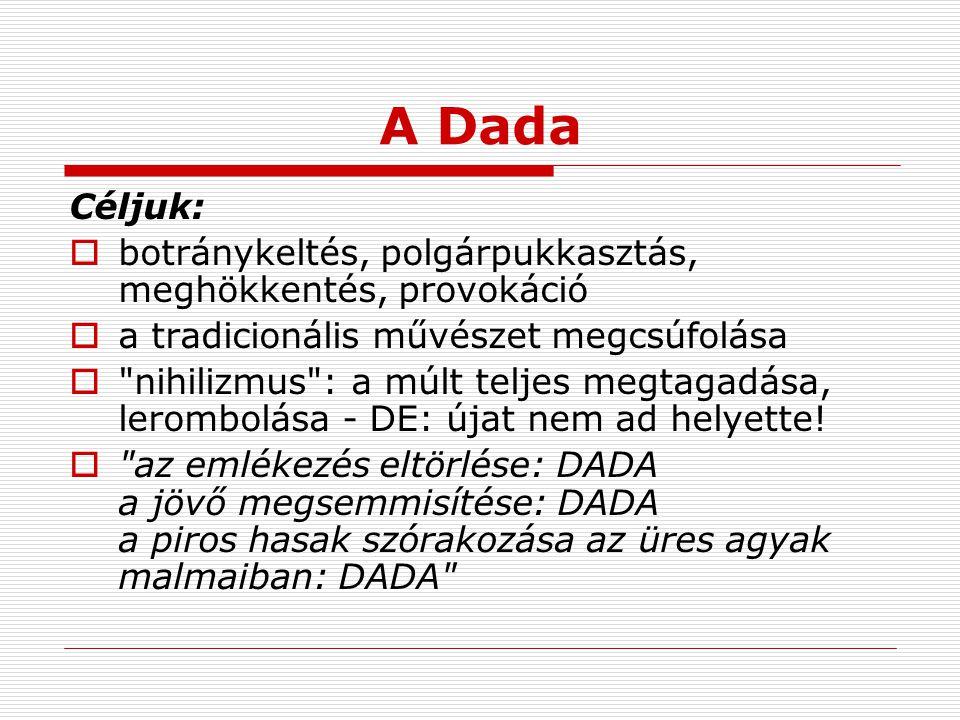 A Dada Céljuk:  botránykeltés, polgárpukkasztás, meghökkentés, provokáció  a tradicionális művészet megcsúfolása 