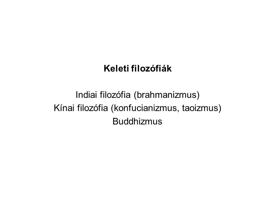 Keleti filozófiák Indiai filozófia (brahmanizmus) Kínai filozófia (konfucianizmus, taoizmus) Buddhizmus