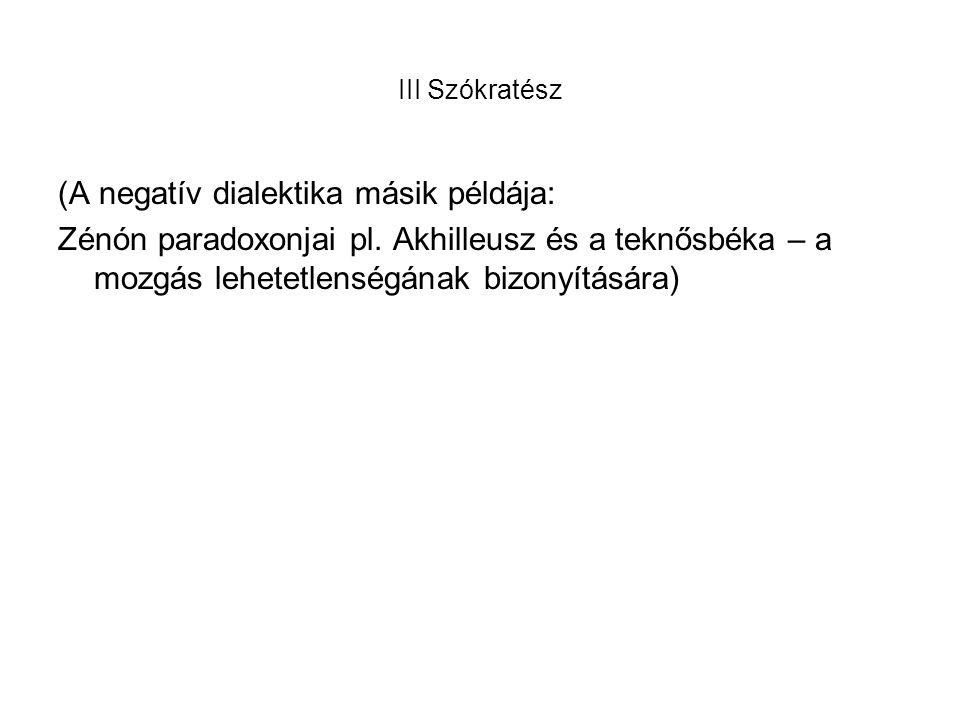 III Szókratész (A negatív dialektika másik példája: Zénón paradoxonjai pl.