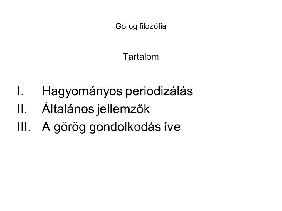 Görög filozófia Tartalom I.Hagyományos periodizálás II.Általános jellemzők III.A görög gondolkodás íve