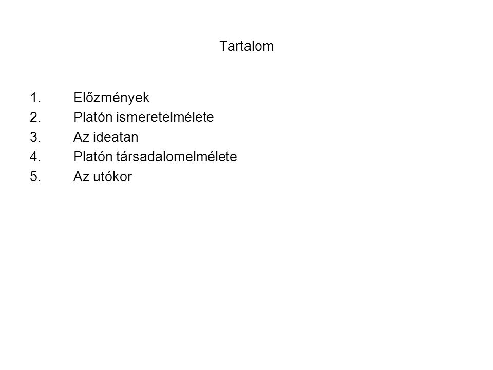 Tartalom 1.Előzmények 2.Platón ismeretelmélete 3.Az ideatan 4.Platón társadalomelmélete 5.Az utókor