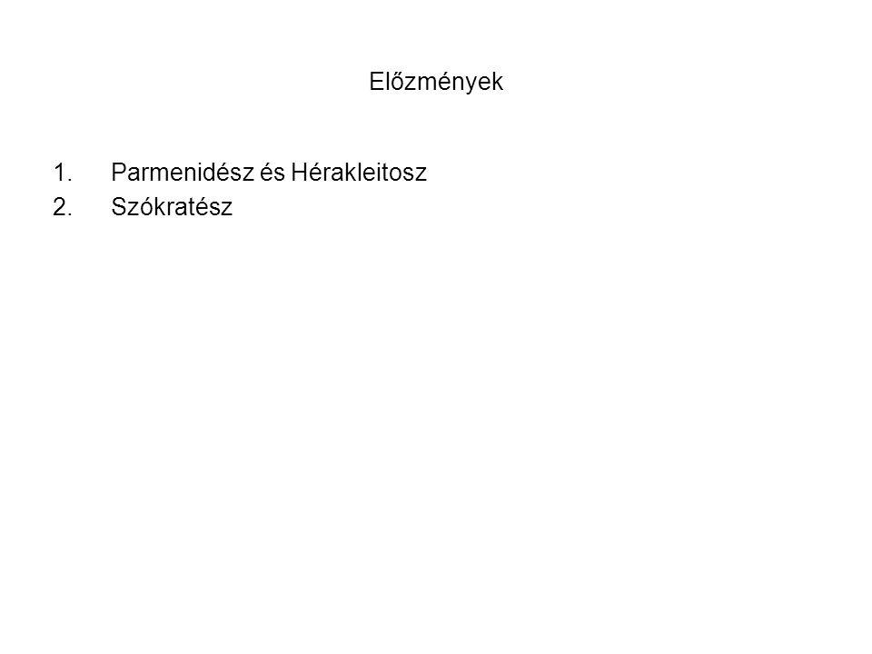 Előzmények 1.Parmenidész és Hérakleitosz 2.Szókratész