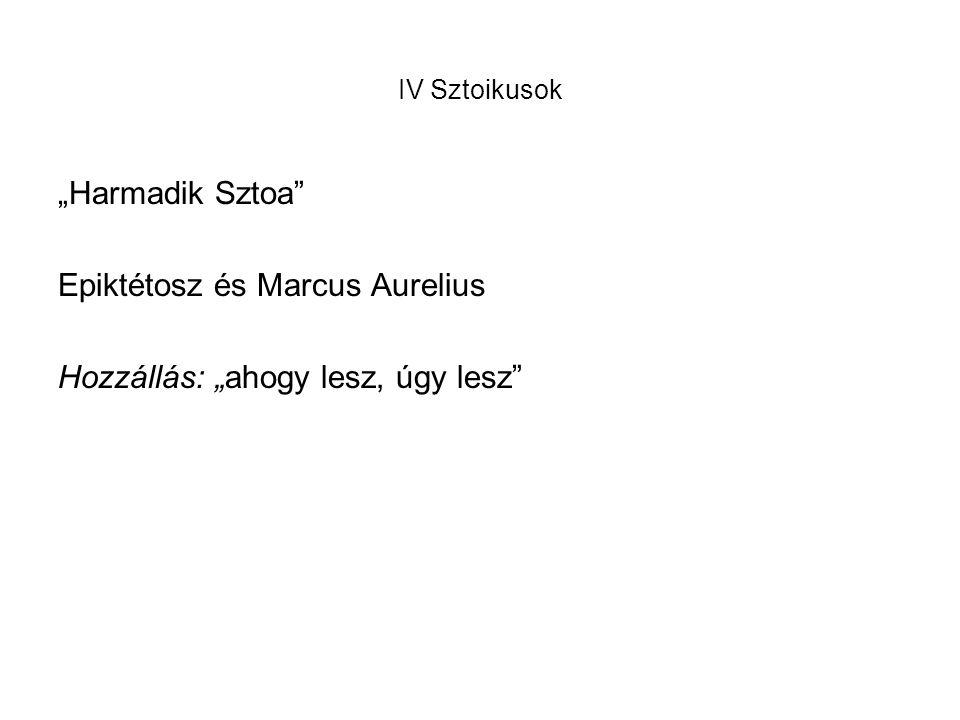 """IV Sztoikusok """"Harmadik Sztoa Epiktétosz és Marcus Aurelius Hozzállás: """"ahogy lesz, úgy lesz"""