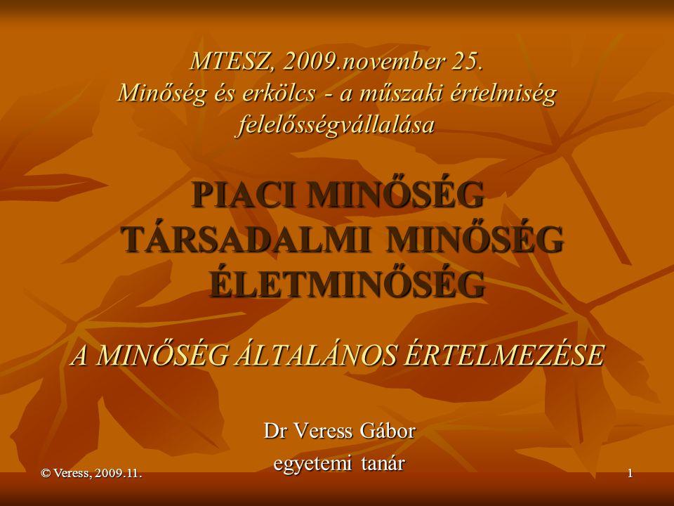 © Veress, 2009.11.12 A KÖZÖSSÉGI IGÉNYKIELÉGÍTÉSI FOLYAMAT MINŐSÉGE A közösségi igénykielégítési folyamat minősége a folyamatokban érdekeltek értékítélete arra vonatkozóan, hogy a folyamatok mennyire elégítik ki az érdekeltek igényeit, azaz az érdekeltek az igényeik kielégítése által az igényeik kielégítése által mennyire elégedettek, azaz mennyi értéket kapnak.