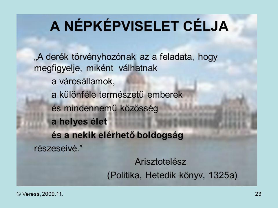 """© Veress, 2009.11.23 A NÉPKÉPVISELET CÉLJA """"A derék törvényhozónak az a feladata, hogy megfigyelje, miként válhatnak a városállamok, a különféle természetű emberek és mindennemű közösség a helyes élet és a nekik elérhető boldogság részeseivé. Arisztotelész (Politika, Hetedik könyv, 1325a)"""