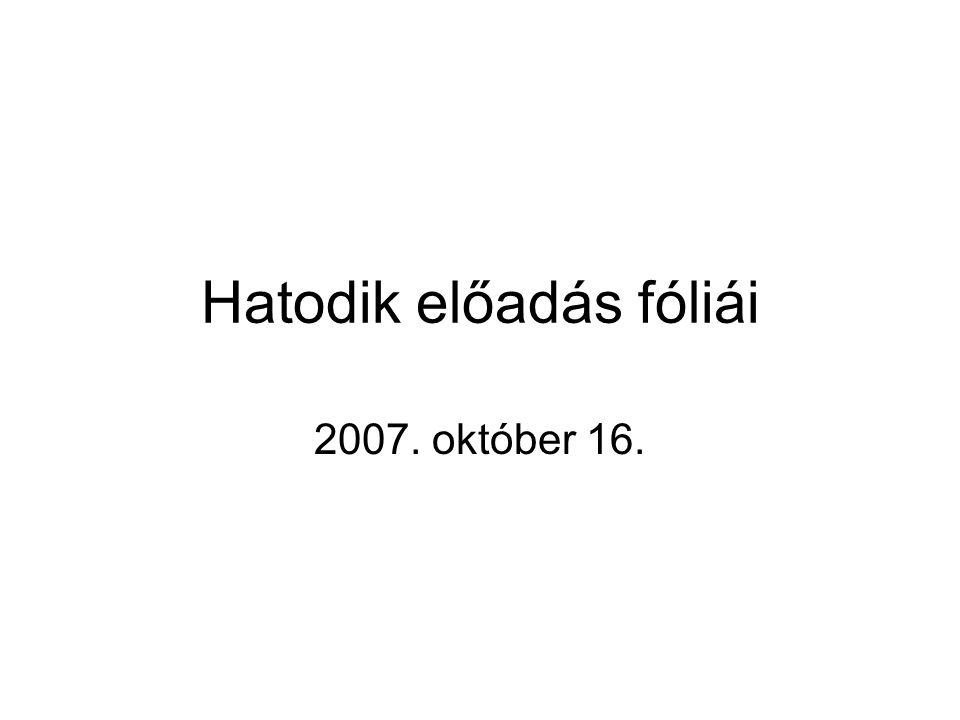 Hatodik előadás fóliái 2007. október 16.