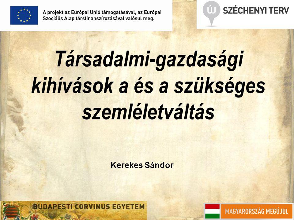 Társadalmi-gazdasági kihívások a és a szükséges szemléletváltás Kerekes Sándor