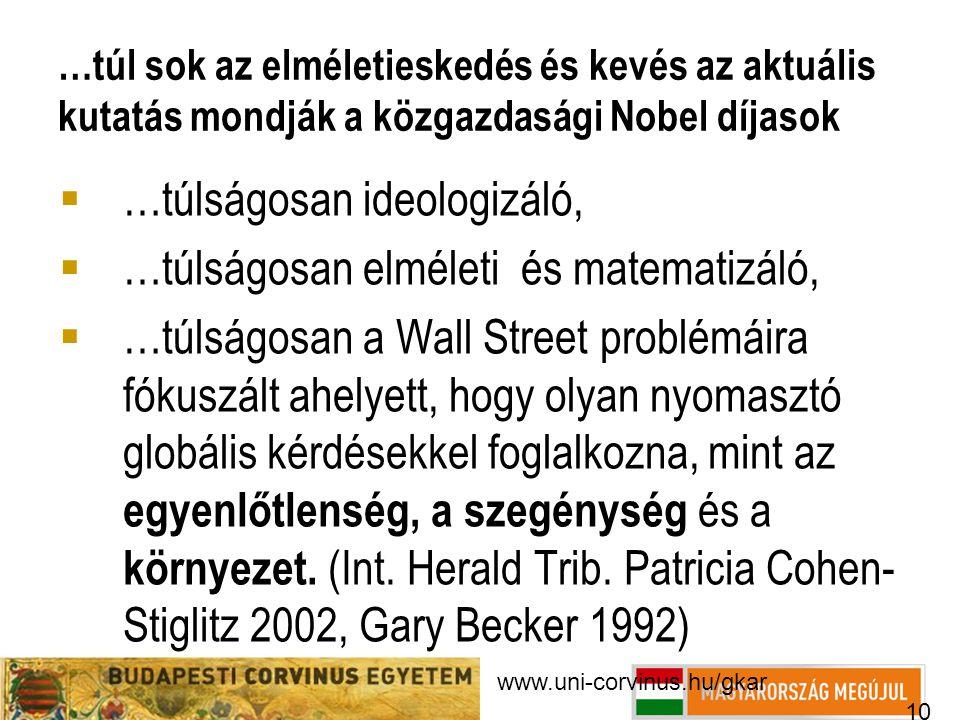 www.uni-corvinus.hu/gkar 10 …túl sok az elméletieskedés és kevés az aktuális kutatás mondják a közgazdasági Nobel díjasok  …túlságosan ideologizáló,