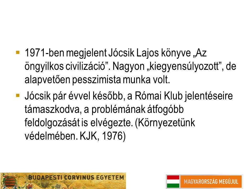 """ 1971-ben megjelent Jócsik Lajos könyve """"Az öngyilkos civilizáció"""". Nagyon """"kiegyensúlyozott"""", de alapvetően pesszimista munka volt.  Jócsik pár évv"""