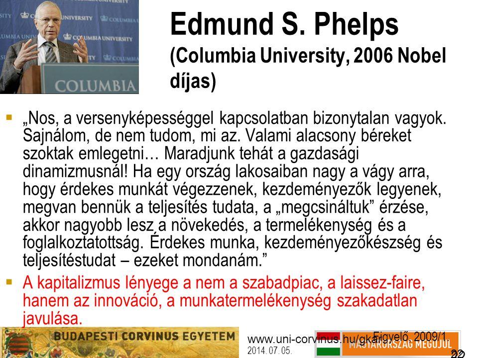 """www.uni-corvinus.hu/gkar 22 2014. 07. 05. 22 Edmund S. Phelps (Columbia University, 2006 Nobel díjas)  """"Nos, a versenyképességgel kapcsolatban bizony"""