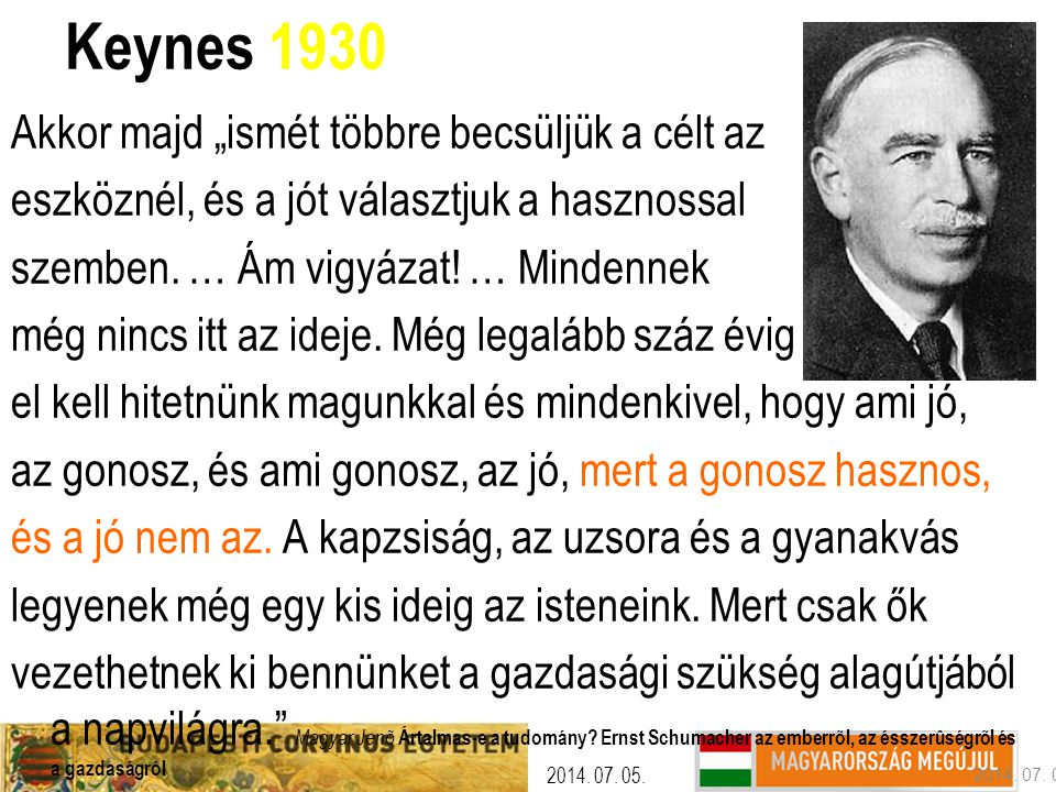 """2014. 07. 05. Keynes 1930 Akkor majd """"ismét többre becsüljük a célt az eszköznél, és a jót választjuk a hasznossal szemben. … Ám vigyázat! … Mindennek"""