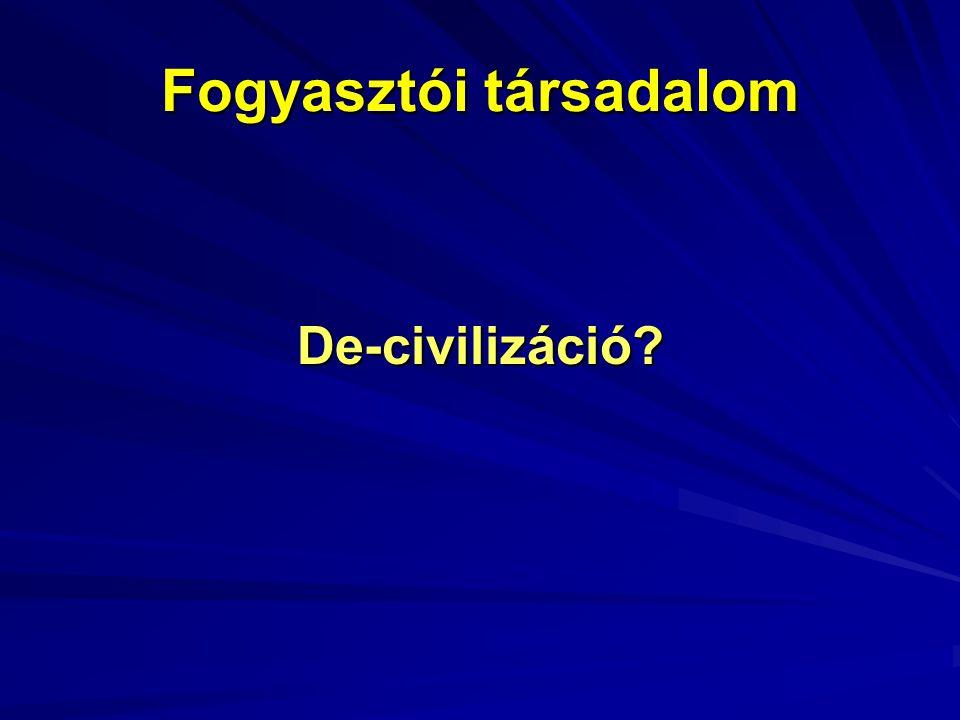 Fogyasztói társadalom De-civilizáció?