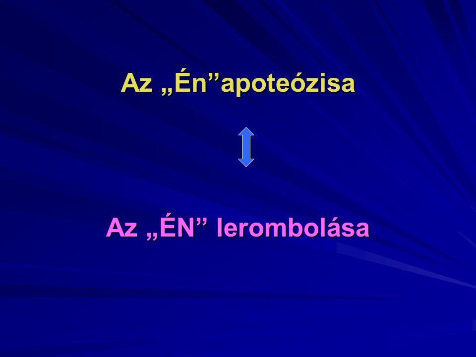 """Az """"Én""""apoteózisa Az """"ÉN"""" lerombolása"""