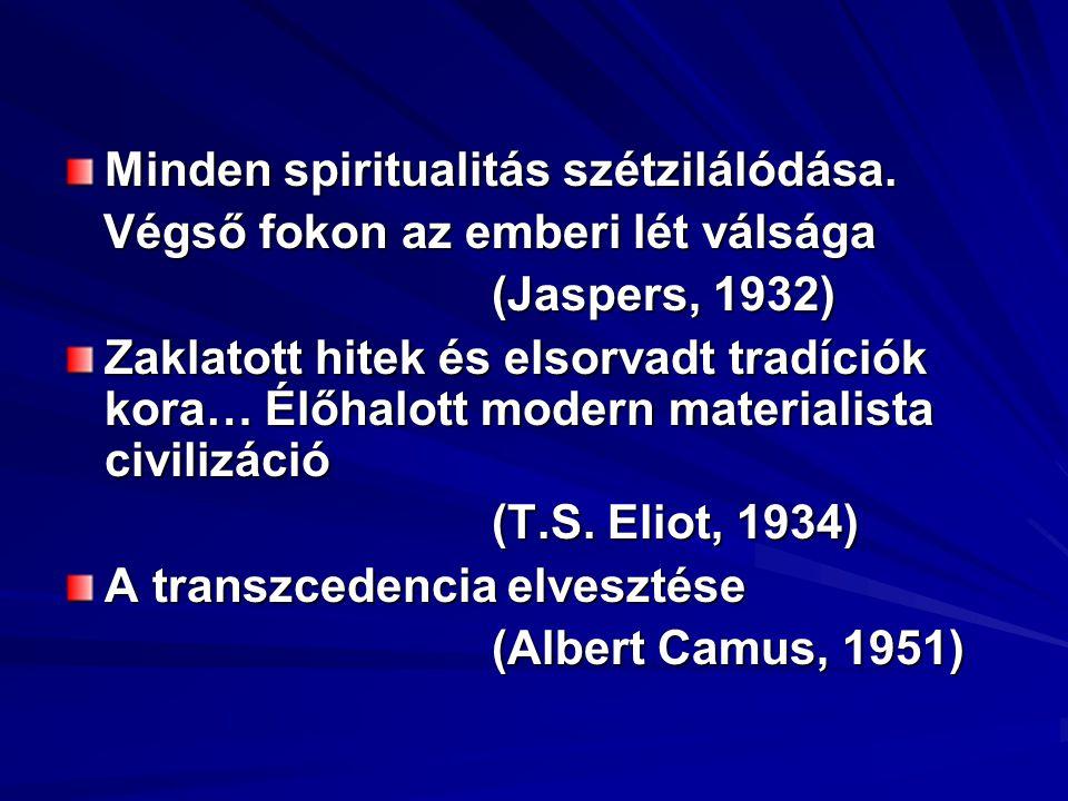 Minden spiritualitás szétzilálódása. Végső fokon az emberi lét válsága Végső fokon az emberi lét válsága (Jaspers, 1932) Zaklatott hitek és elsorvadt