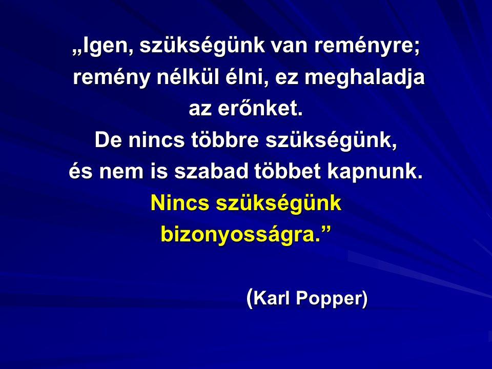"""""""Igen, szükségünk van reményre; remény nélkül élni, ez meghaladja remény nélkül élni, ez meghaladja az erőnket. De nincs többre szükségünk, és nem is"""