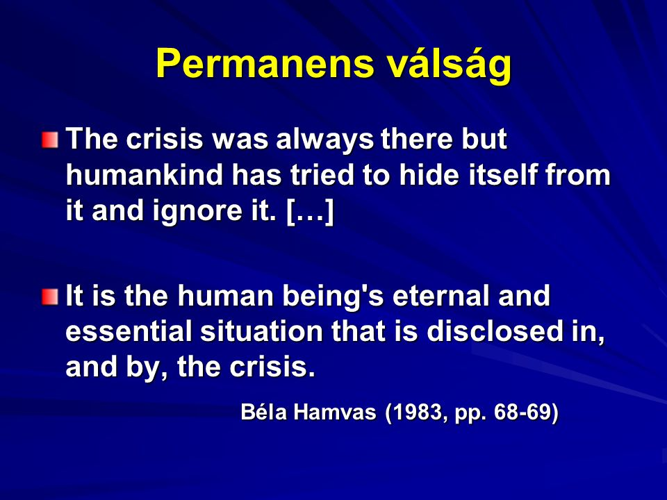 Permanens válság The crisis was always there but humankind has tried to hide itself from it and ignore it.