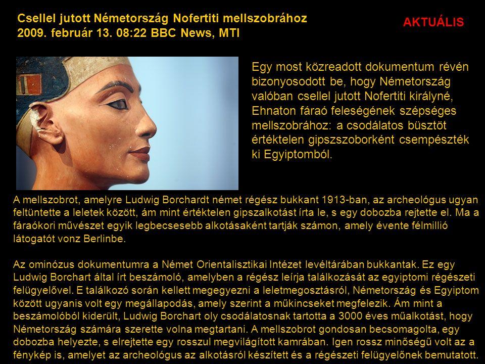 Csellel jutott Németország Nofertiti mellszobrához 2009. február 13. 08:22 BBC News, MTI Egy most közreadott dokumentum révén bizonyosodott be, hogy N