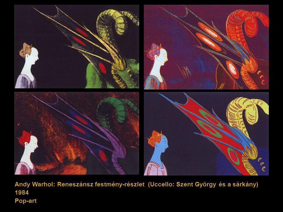 Andy Warhol: Reneszánsz festmény-részlet (Uccello: Szent György és a sárkány) 1984 Pop-art