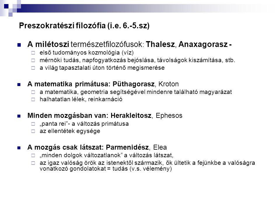 Preszokratészi filozófia (i.e. 6.-5.sz)  A milétoszi természetfilozófusok : Thalesz, Anaxagorasz -  első tudományos kozmológia (víz)  mérnöki tudás