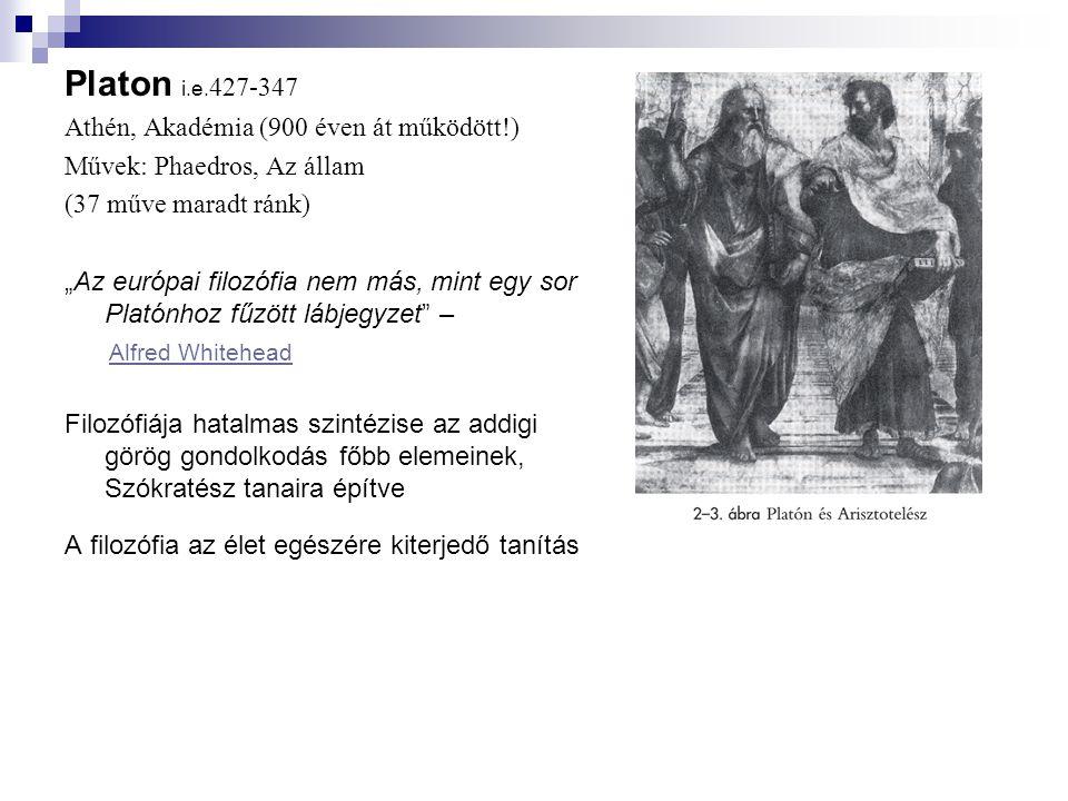 """Platon i.e. 427-347 Athén, Akadémia (900 éven át működött!) Művek: Phaedros, Az állam (37 műve maradt ránk) """"Az európai filozófia nem más, mint egy so"""