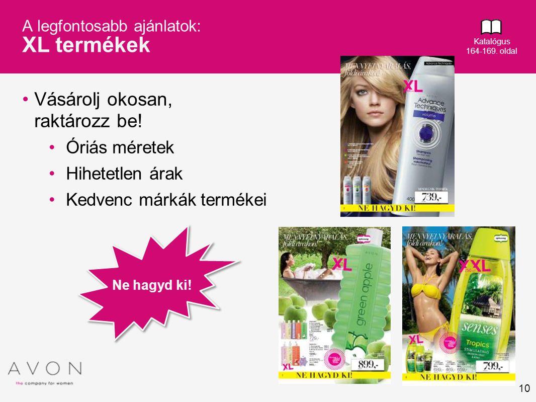 10 A legfontosabb ajánlatok: XL termékek •Vásárolj okosan, raktározz be! •Óriás méretek •Hihetetlen árak •Kedvenc márkák termékei Katalógus 164-169. o