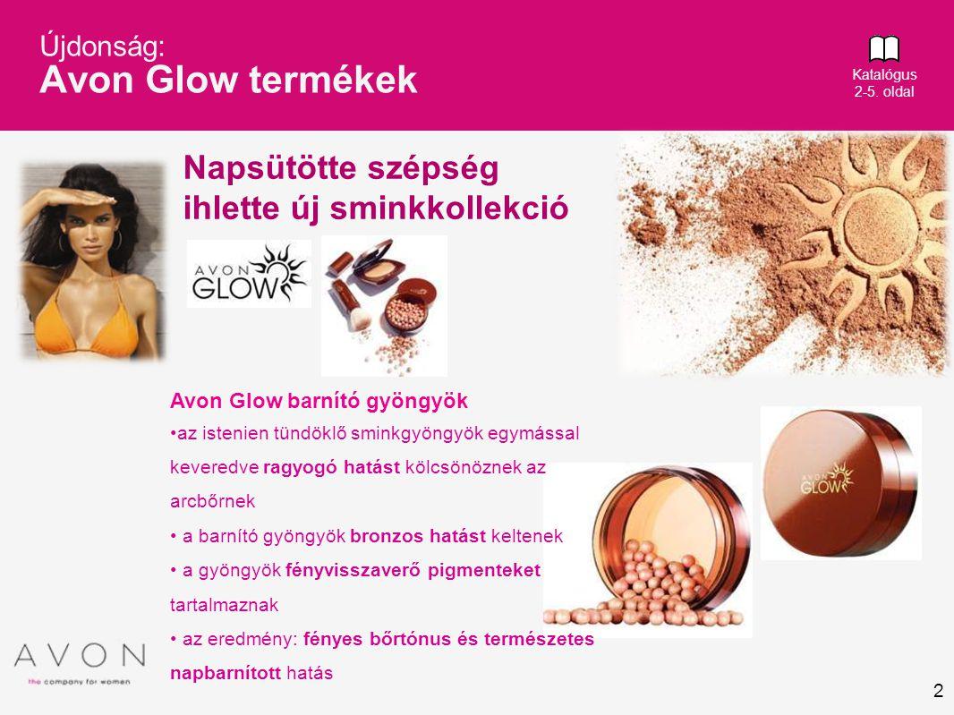 2 Újdonság: Avon Glow termékek Avon Glow barnító gyöngyök •az istenien tündöklő sminkgyöngyök egymással keveredve ragyogó hatást kölcsönöznek az arcbő