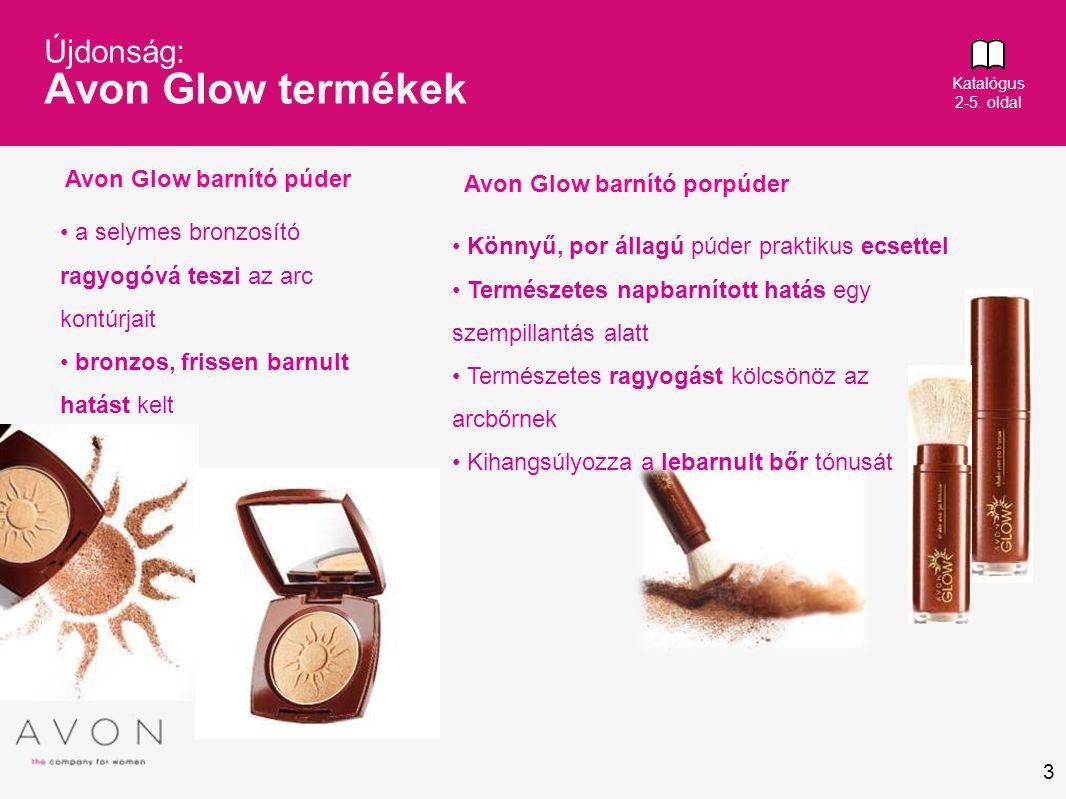 3 Újdonság: Avon Glow termékek Katalógus 2-5. oldal Avon Glow barnító púder Avon Glow barnító porpúder • a selymes bronzosító ragyogóvá teszi az arc k