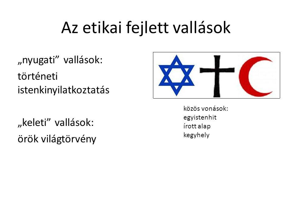 """Az etikai fejlett vallások """"nyugati"""" vallások: történeti istenkinyilatkoztatás """"keleti"""" vallások: örök világtörvény közös vonások: egyistenhit írott a"""