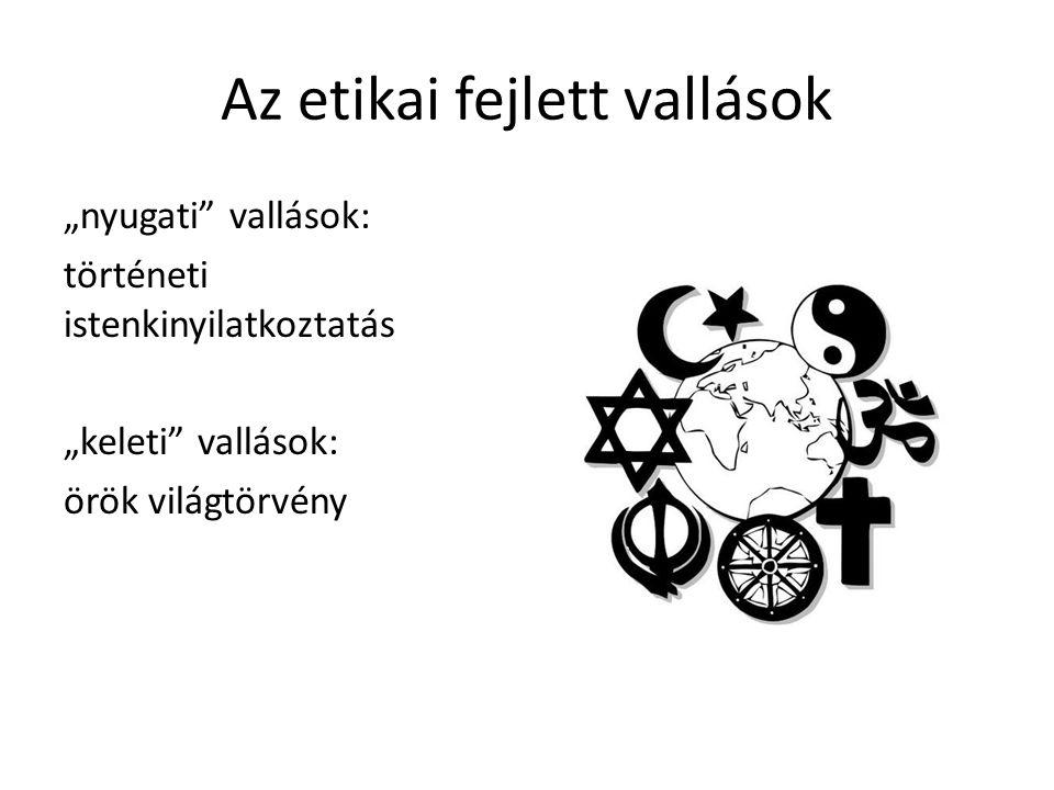 """Az etikai fejlett vallások """"nyugati"""" vallások: történeti istenkinyilatkoztatás """"keleti"""" vallások: örök világtörvény"""