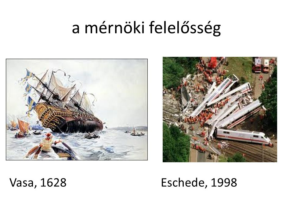 a mérnöki felelősség Vasa, 1628 Eschede, 1998
