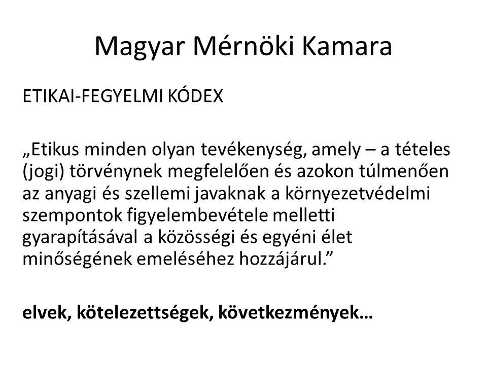 """Magyar Mérnöki Kamara ETIKAI-FEGYELMI KÓDEX """"Etikus minden olyan tevékenység, amely – a tételes (jogi) törvénynek megfelelően és azokon túlmenően az a"""