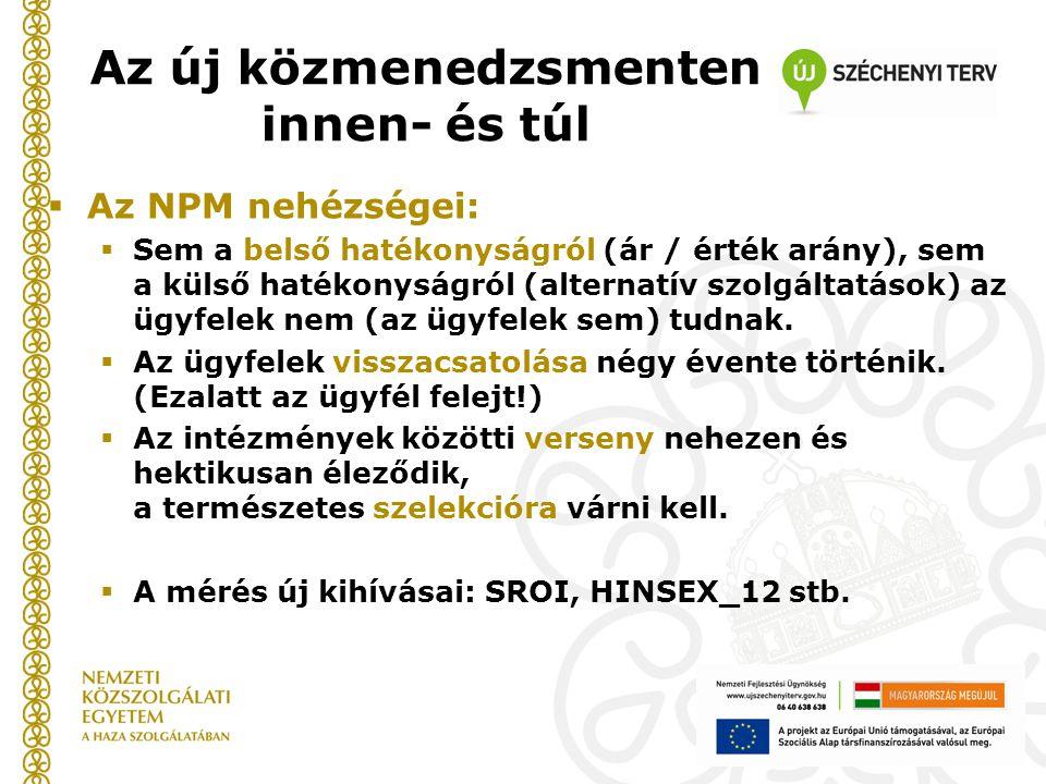  Az NPM nehézségei:  Sem a belső hatékonyságról (ár / érték arány), sem a külső hatékonyságról (alternatív szolgáltatások) az ügyfelek nem (az ügyfelek sem) tudnak.