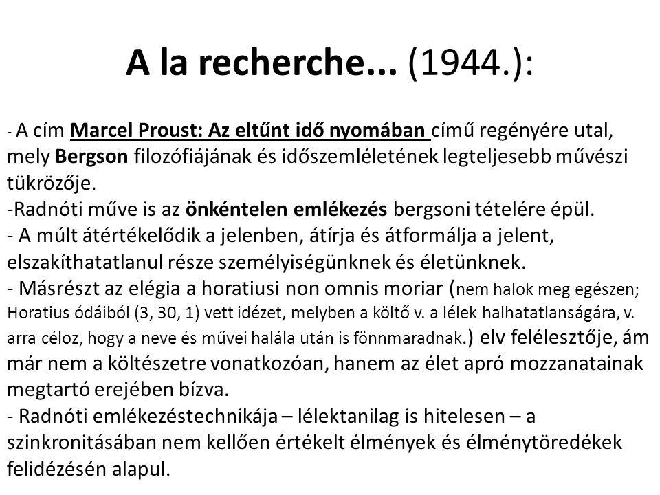 A la recherche... (1944.): - A cím Marcel Proust: Az eltűnt idő nyomában című regényére utal, mely Bergson filozófiájának és időszemléletének legtelje