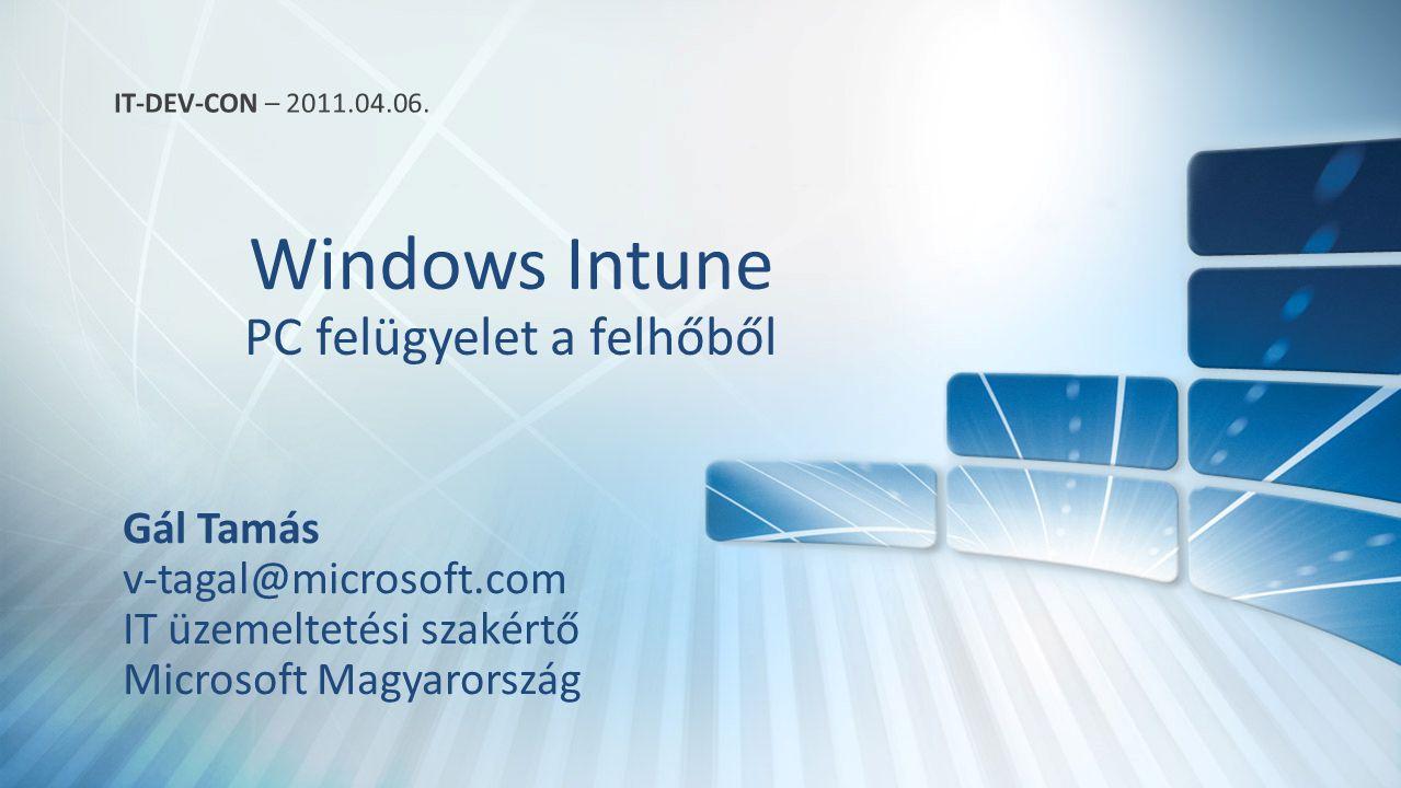 Windows Intune PC felügyelet a felhőből Gál Tamás v-tagal@microsoft.com IT üzemeltetési szakértő Microsoft Magyarország