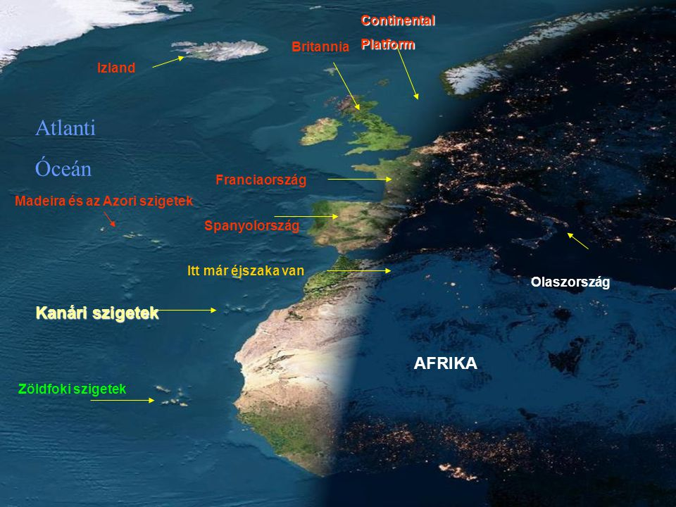 Franciaország Izland Olaszország ContinentalPlatform Britannia AFRIKA Itt már éjszaka van Spanyolország Atlanti Óceán Zöldfoki szigetek Kanári szigetek Madeira és az Azori szigetek