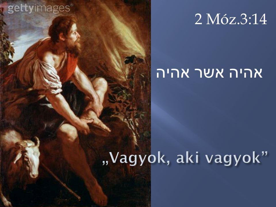 2 Móz.3:14 אהיה אשר אהיה