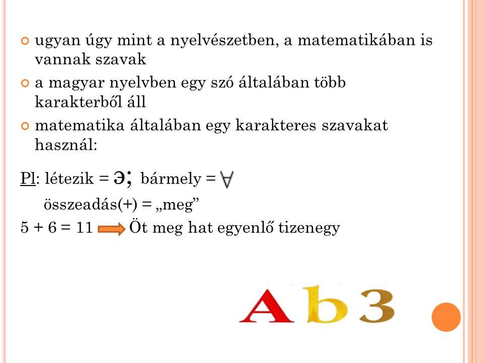 ugyan úgy mint a nyelvészetben, a matematikában is vannak szavak a magyar nyelvben egy szó általában több karakterből áll matematika általában egy kar