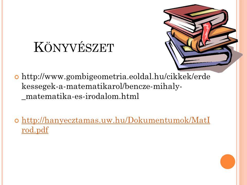 K ÖNYVÉSZET http://www.gombigeometria.eoldal.hu/cikkek/erde kessegek-a-matematikarol/bencze-mihaly- _matematika-es-irodalom.html http://hanyecztamas.u