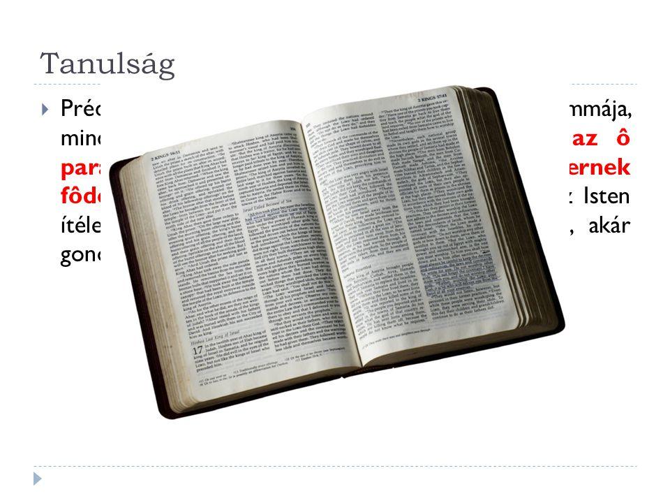 Tanulság  Préd. 12:13-14 13 (12:15) A dolognak summája, mindezeket hallván, ez: az Istent féljed, és az ô parancsolatit megtartsad; mert ez az embern